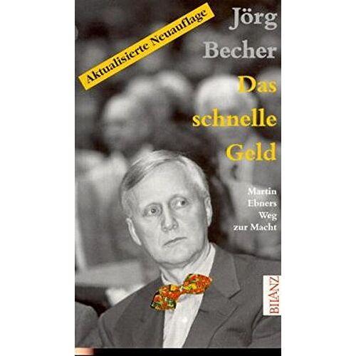 Jörg Becher - Das schnelle Geld: Martin Ebners Weg zur Macht - Preis vom 04.09.2020 04:54:27 h