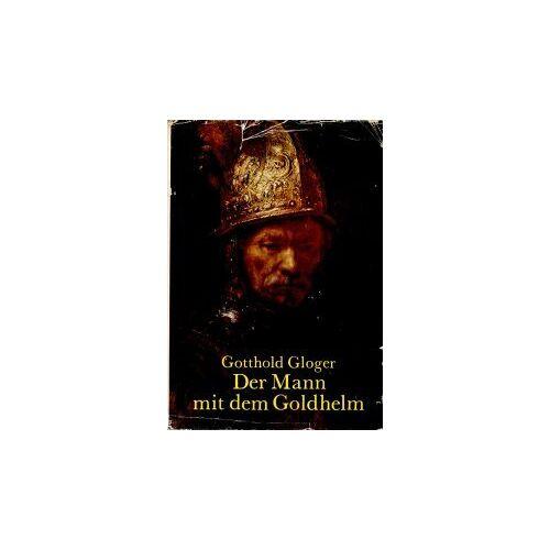 Gotthold Gloger - Der Mann mit dem Goldhelm - Preis vom 07.03.2021 06:00:26 h