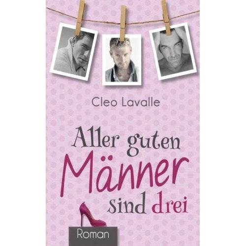 Cleo Lavalle - Aller guten Männer sind drei - Preis vom 24.02.2021 06:00:20 h