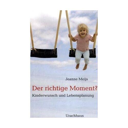 Jeanne Meijs - Der richtige Moment?: Kinderwunsch und Lebensplanung - Preis vom 14.04.2021 04:53:30 h