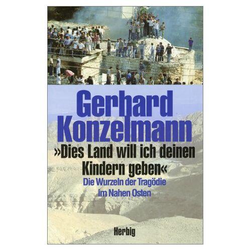 Gerhard Konzelmann - 'Dies Land will ich deinen Kindern geben' - Preis vom 17.04.2021 04:51:59 h