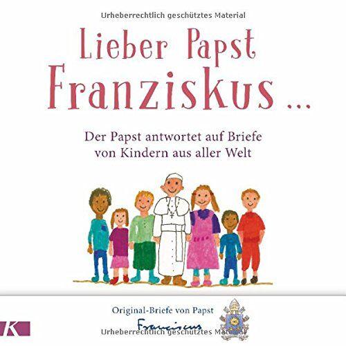 PAPST Lieber Papst Franziskus ...: Der Papst antwortet auf Briefe von Kindern aus aller Welt - Preis vom 16.05.2021 04:43:40 h