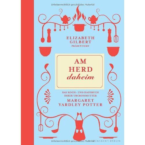 Potter, Margaret Yardley - Am Herd daheim: Elisabeth Gilbert präsentiert das Koch- und Hausbuch ihrer Urgroßmutter Margret Yardley Potter - Preis vom 15.04.2021 04:51:42 h