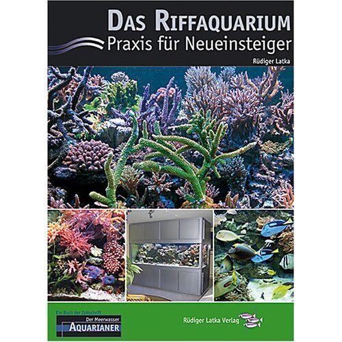 Rüdiger Latka - Das Riffaquarium. Praxis für Neueinsteiger - Preis vom 17.01.2021 06:05:38 h