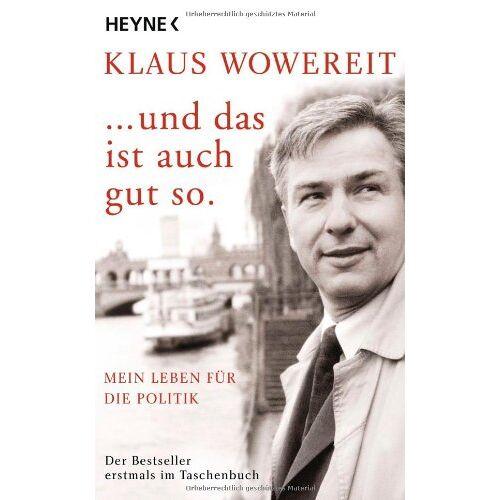 Klaus Wowereit - ... und das ist auch gut so.: Mein Leben für die Politik - Preis vom 18.04.2021 04:52:10 h