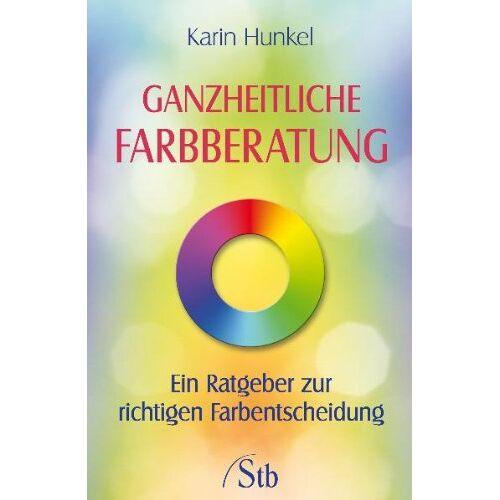 Karin Hunkel - Ganzheitliche Farbberatung - Ein Ratgeber zur richtigen Farbentscheidung - Preis vom 20.10.2020 04:55:35 h