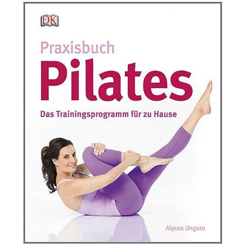 Alycea Ungaro - Praxisbuch Pilates Das Trainingsprogramm für zu Hause - Preis vom 28.03.2020 05:56:53 h