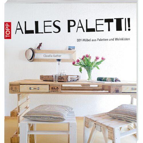 Claudia Guther - Alles Paletti!: DIY-Möbel aus Paletten und Weinkisten - Preis vom 21.10.2020 04:49:09 h