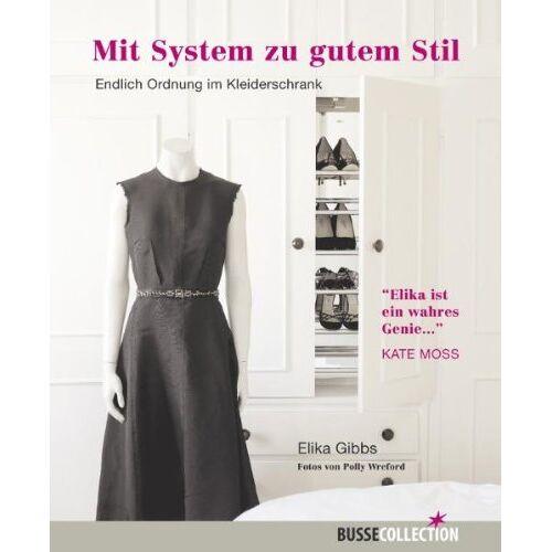 Elika Gibbs - Mit System zu gutem Stil: Endlich Ordnung im Kleiderschrank - Preis vom 05.09.2020 04:49:05 h