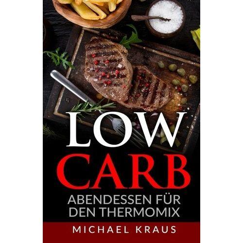 Michael Kraus - Low Carb Abendessen: für den Thermomix - Preis vom 13.05.2021 04:51:36 h