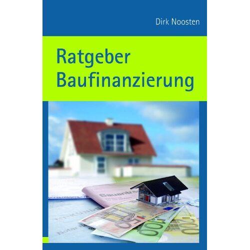 Dirk Noosten - Ratgeber Baufinanzierung - Preis vom 16.04.2021 04:54:32 h