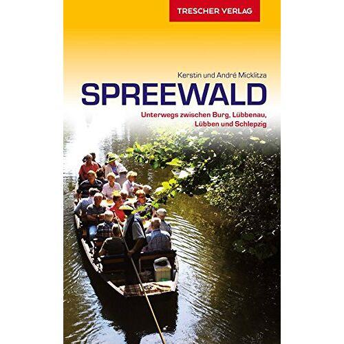 André Micklitza - Spreewald: Unterwegs zwischen Burg, Lübbenau, Lübben und Schlepzig (Trescher-Reihe Reisen) - Preis vom 12.04.2021 04:50:28 h