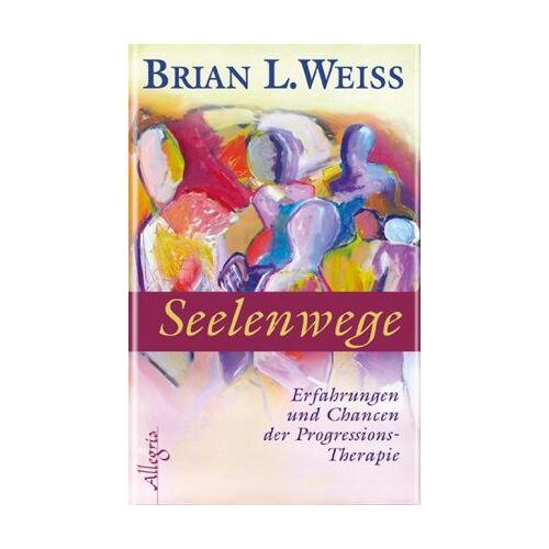 Weiss, Brian L. - Seelenwege: Erfahrungen und Chancen der Progressions-Therapie - Preis vom 15.05.2021 04:43:31 h