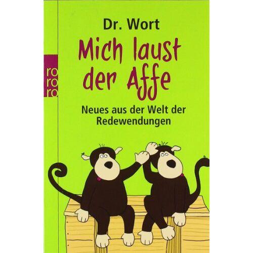 Dr. Wort - Mich laust der Affe: Neues aus der Welt der Redewendungen - Preis vom 05.03.2021 05:56:49 h