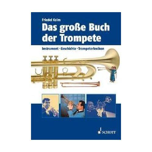 Friedel Keim - Das große Buch der Trompete: Instrument, Geschichte, Trompeterlexikon: Instrumente, Geschichte, Trompeterlexikon - Preis vom 25.01.2021 05:57:21 h
