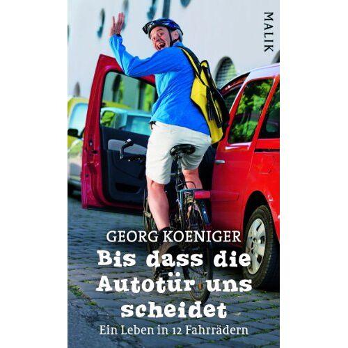 Georg Koeniger - Bis dass die Autotür uns scheidet: Ein Leben in 12 Fahrrädern - Preis vom 01.12.2020 06:01:16 h