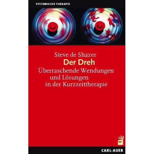 Shazer, Steve de - Der Dreh: Überraschende Wendungen und Lösungen in der Kurzzeittherapie - Preis vom 23.10.2020 04:53:05 h