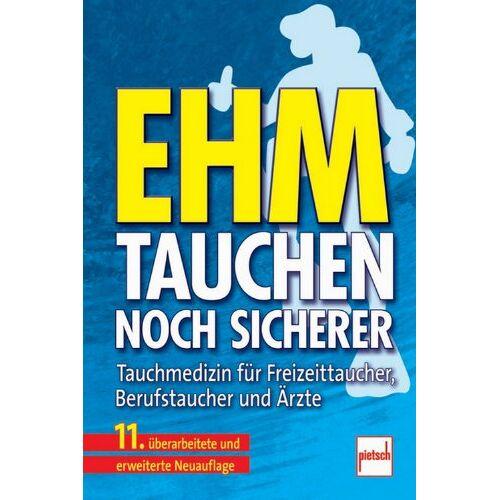 Ehm, Oskar F. - Ehm - Tauchen noch sicherer: Tauchmedizin für Freizeittaucher, Berufstaucher und Ärzte - Preis vom 14.05.2021 04:51:20 h
