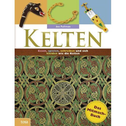 Joe Fullman - Kelten - Das Mitmachbuch: Essen, spielen, schreiben und sich kleiden wie die alten Kelten - Preis vom 05.03.2021 05:56:49 h