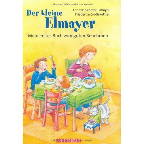 Thomas Schäfer-Elmayer - Der kleine Elmayer: Mein erstes Buch vom guten Benehmen - Preis vom 20.10.2020 04:55:35 h