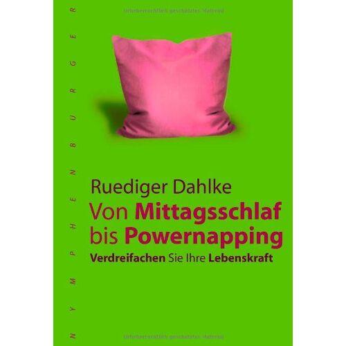 Ruediger Dahlke - Vom Mittagsschlaf bis Powernapping: Verdreifachen Sie Ihre Lebenskraft - Preis vom 15.04.2021 04:51:42 h