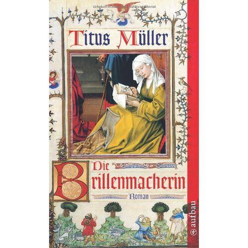 Titus Müller - Die Brillenmacherin: Roman - Preis vom 14.01.2021 05:56:14 h