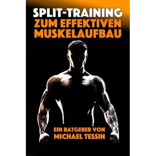 Michael Tessin - Split-Training zum effektiven Muskelaufbau: Ein Ratgeber mit 30 Übungen und 7 Trainingsplänen - Preis vom 20.10.2020 04:55:35 h