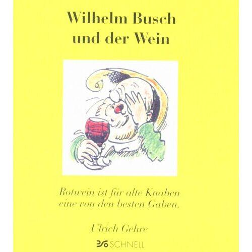 Wilhelm Busch - Wilhelm Busch und der Wein: Rotwein ist für alte Knaben eine von den besten Gaben - Preis vom 05.09.2020 04:49:05 h