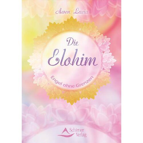 Awen Lucia - Die Elohim - Engel ohne Grenzen - Preis vom 06.04.2021 04:49:59 h