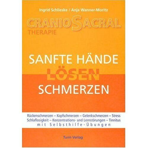 Ingrid Schlieske - CranioSacral-Therapie: Sanfte Hände lösen Schmerzen - Preis vom 11.05.2021 04:49:30 h