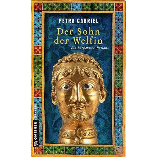 Petra Gabriel - Der Sohn der Welfin: Historischer Roman (Historische Romane im GMEINER-Verlag) - Preis vom 14.05.2021 04:51:20 h