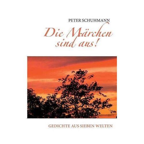 Peter Schuhmann - Die Märchen sind aus!: Gedichte aus sieben Welten - Preis vom 02.12.2020 06:00:01 h