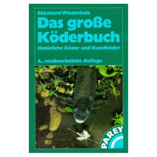 Ekkehard Wiederholz - Das grosse Köderbuch. Natürliche Köder und Kunstköder - Preis vom 26.03.2020 05:53:05 h