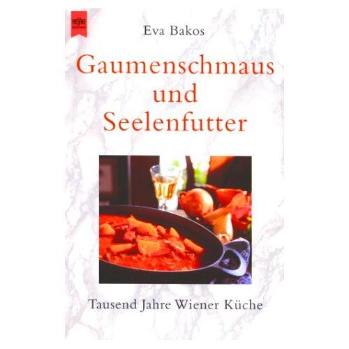Eva Bakos - Gaumenschmaus und Seelenfutter. Tausend Jahre Wiener Küche. - Preis vom 12.05.2021 04:50:50 h