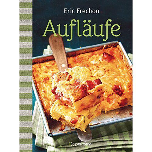 Eric Frechon - Aufläufe: Herzhaftes und Süßes aus dem Ofen - Preis vom 06.09.2020 04:54:28 h