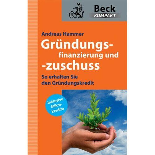 Andreas Hammer - Gründungsfinanzierung und -zuschuss: So bekommen Sie den Gründungskredit: So erhalten Sie den Gründungskredit - Preis vom 16.05.2021 04:43:40 h