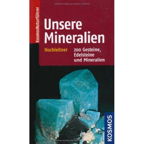 Rupert Hochleitner - Unsere Mineralien: 200 Gesteine, Edelsteine und Mineralien - Preis vom 12.05.2021 04:50:50 h