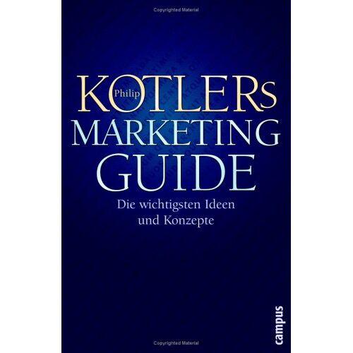 Philip Kotler - Philip Kotlers Marketing-Guide: Die wichtigsten Ideen und Konzepte - Preis vom 20.10.2020 04:55:35 h