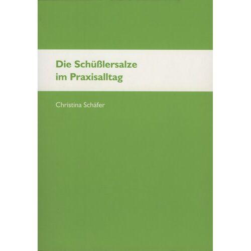 Christina Schaefer - Die Schüsslersalze im Praxisalltag - Preis vom 04.09.2020 04:54:27 h