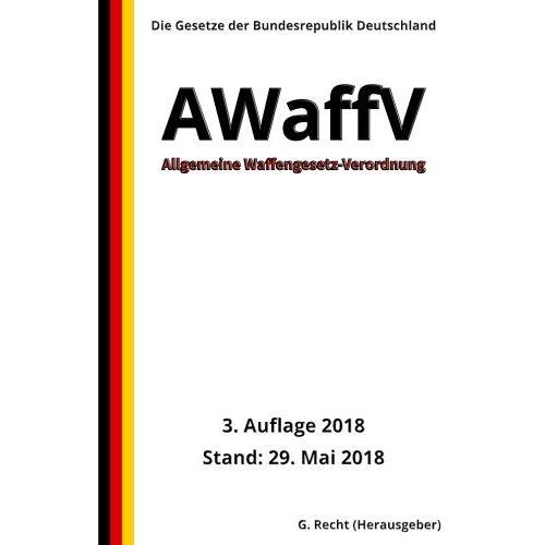 G. Recht - Allgemeine Waffengesetz-Verordnung - AWaffV, 3. Auflage 2018 - Preis vom 21.10.2020 04:49:09 h