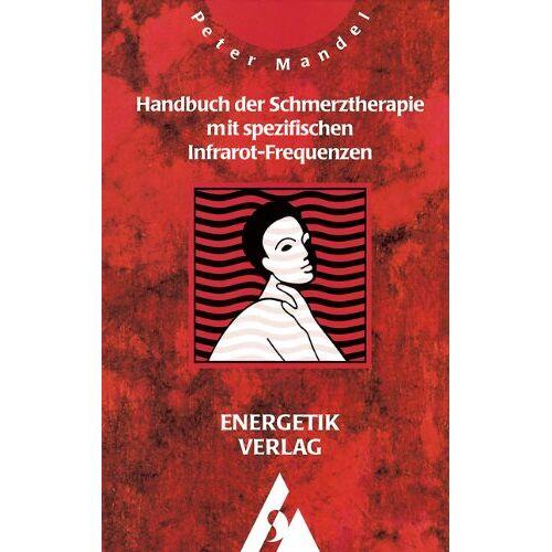 Peter Mandel - Handbuch der Schmerztherapie mit spezifischen Infrarot-Frequenzen - Preis vom 15.05.2021 04:43:31 h