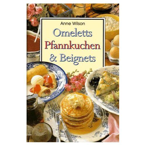 Anne Wilson - Omeletts,Pfannkuchen und Beignets - Preis vom 05.09.2020 04:49:05 h
