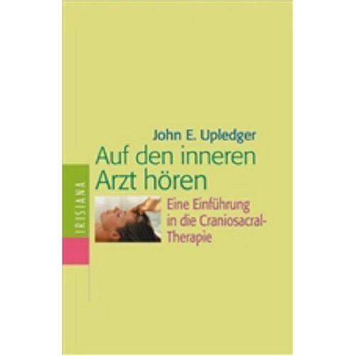 Upledger, John E. - Auf den inneren Arzt hören. Eine Einführung in die Craniosacral-Therapie - Preis vom 11.05.2021 04:49:30 h