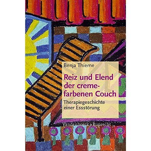 Benja Thieme - Reiz und Elend der cremefarbenen Couch: Therapiegeschichte einer Essstörung - Preis vom 01.11.2020 05:55:11 h