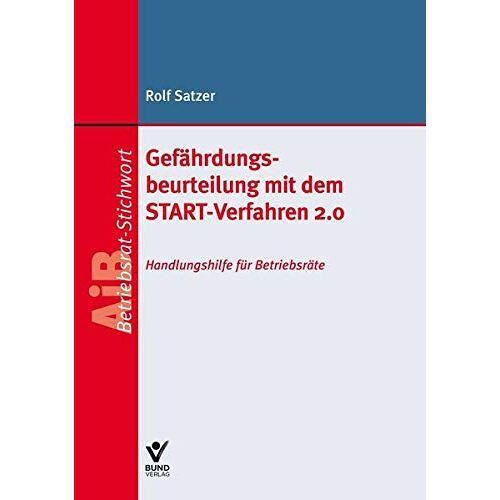 Rolf Satzer - Gefährdungsbeurteilung mit dem START-Verfahren 2.0: Handlungshilfe für Betriebsräte (AiB Stichwort) - Preis vom 25.02.2021 06:08:03 h