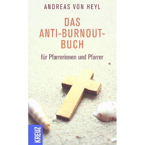Heyl, Andreas von - Das Anti-Burnout-Buch für Pfarrerinnen und Pfarrer - Preis vom 15.05.2021 04:43:31 h