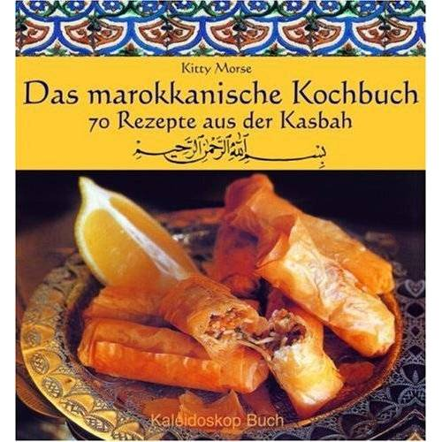 Kitty Morse - Das marokkanische Kochbuch: 70 Rezepte aus der Kasbah - Preis vom 22.01.2021 05:57:24 h
