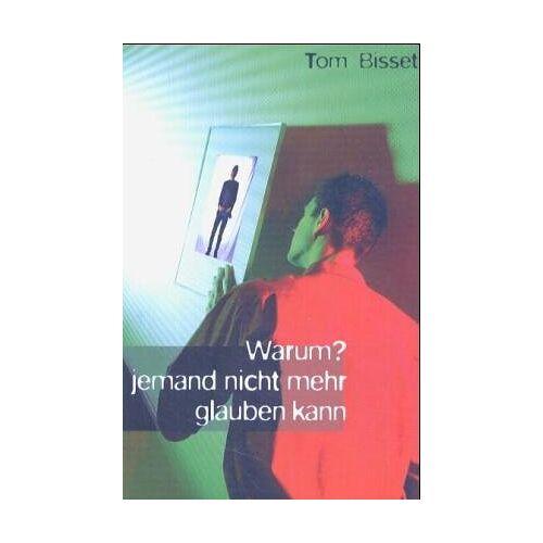 Tom Bisset - Warum? jemand nicht mehr glauben kann - Preis vom 27.02.2021 06:04:24 h