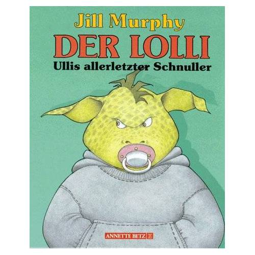 Jill Murphy - Der Lolli. Ullis allerletzter Schnuller - Preis vom 05.09.2020 04:49:05 h