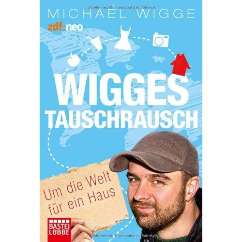 Michael Wigge - Wigges Tauschrausch: Um die Welt für ein Haus - Preis vom 19.10.2020 04:51:53 h